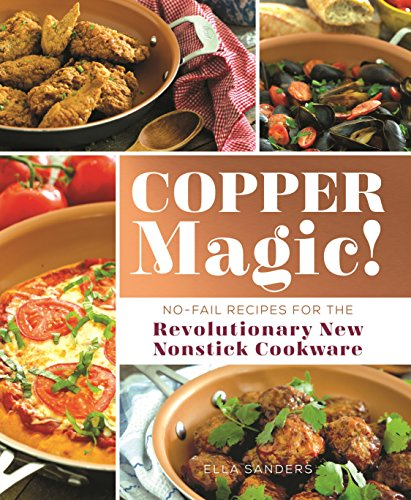 Copper Magic!: No-Fail Recipes for the Revolutionary New Nonstick Cookware (English Edition)