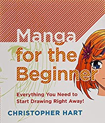 Manga for the Beginner: Everything you Need to Start Drawing Right Away! (Christopher Hart