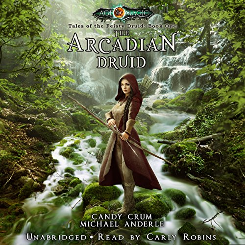 The Arcadian Druid: Age Of Magic - Tales of the Feisty Druid, Book 1
