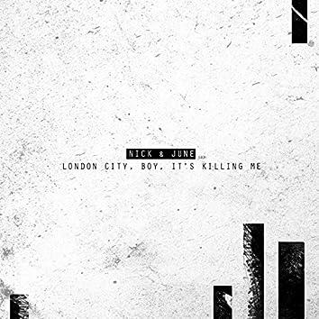London City, Boy, It's Killing Me (The Town)