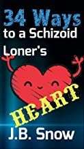 34 Ways to a Schizoid Loner's Heart (Transcend Mediocrity Book 402)
