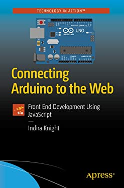 Connecting Arduino to the Web: Front End Development Using JavaScript