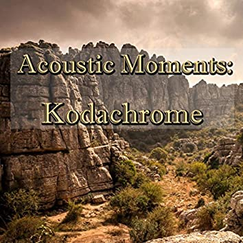 Acoustic Moments: Kodachrome