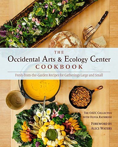 The Occidental Arts and Ecology Center Cookbook: Fresh-from-the-Garden Recipes for Gatherings Large and Small