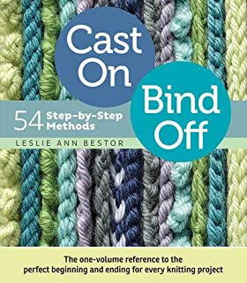 Cast On, Bind Off (Illustrated Full Color): 211 Ways to Begin and End Your Knitting [Cast On, Bind Off]