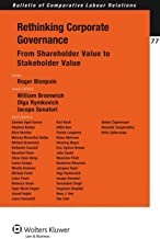 Rethinking Corporate Governance: From Shareholder Value to Stakeholder Value (Bulletin of Comparative Labour Relations Series)