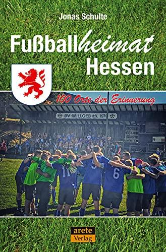 Fußballheimat Hessen: 100 Orte der Erinnerung. Ein Reiseführer (Fußballheimat: 100 Orte der Erinnerung)