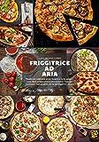 Friggitrice ad aria: Ricette per realizzare pizze, focacce e torte salate in casa. Basi, preparazioni e procedimenti. Tutto per realizzare i tuoi prodotti con la tua friggitrice ad aria
