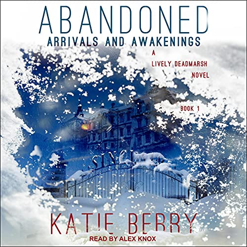 Abandoned: Arrivals and Awakenings Audiobook By Katie Berry cover art