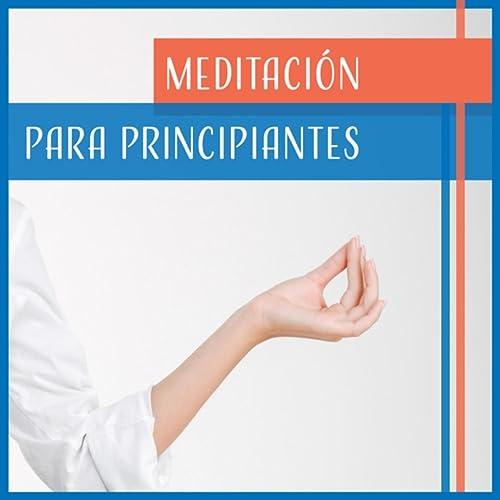 Meditación para Principiantes - la Mejor Música, Relajación ...