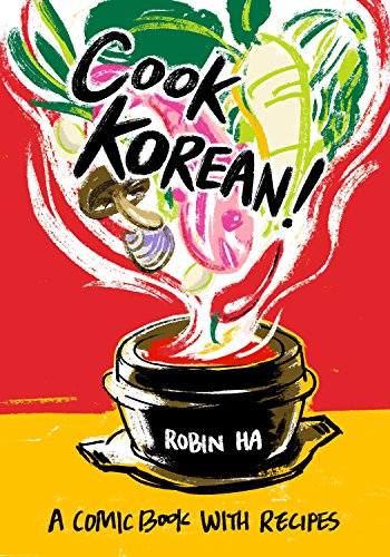 Compare Textbook Prices for Cook Korean!: A Comic Book with Recipes [A Cookbook] Illustrated Edition ISBN 9781607748878 by Ha, Robin