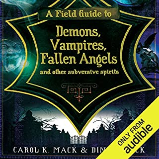 A Field Guide to Demons, Vampires, Fallen Angels, and Other Subversive Spirits                   By:                                                                                                                                 Carol K. Mack,                                                                                        Dinah Mack                               Narrated by:                                                                                                                                 Reay Kaplan                      Length: 7 hrs and 17 mins     12 ratings     Overall 3.7