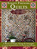 Scrappy Firework Quilts: A Burst of Strips, Scraps & Triangles; 19 Gorgeous Quilting Projects; Five Step-by-Step Techniques (Landauer) Easy Instructions for 8-Pointed Stars, Appliqué, Binding, & More