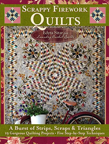Scrappy Firework Quilts: A Burst of Strips, Scraps & Triangles; 19 Gorgeous Quilting Projects; Five Step-by-Step Techniques (Landauer) Easy Instructions for 8-Pointed Stars, Appliqu, Binding, & More