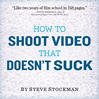How to Shoot Video That Doesn't Suck     Advice to Make Any Amateur Look Like a Pro              By:                                                                                                                                 Steve Stockman                               Narrated by:                                                                                                                                 Steve Stockman                      Length: 6 hrs and 30 mins     305 ratings     Overall 4.5