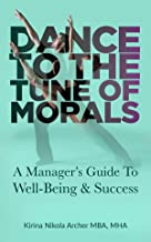 Dance to the Tune of Morals: A Manager's Guide to Well-Being & Success
