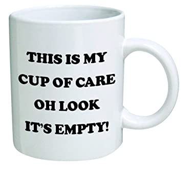 Funny Mug - This is my cup of care. Oh look it's empty! - 11 OZ Coffee Mugs - Inspirational gifts and sarcasm - By