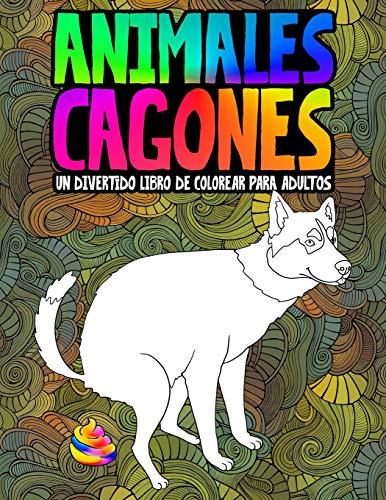 Animales cagones: Un divertido libro de colorear para adultos: Un original libro antiestrés, gracioso y relajante para amantes de los animales