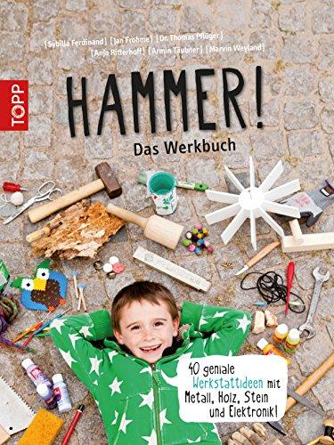 Hammer! Das Werkbuch: 40 geniale...