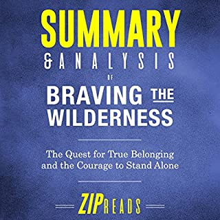 Summary & Analysis of Braving the Wilderness: The Quest for True Belonging and the Courage to Stand Alone audiobook cover art