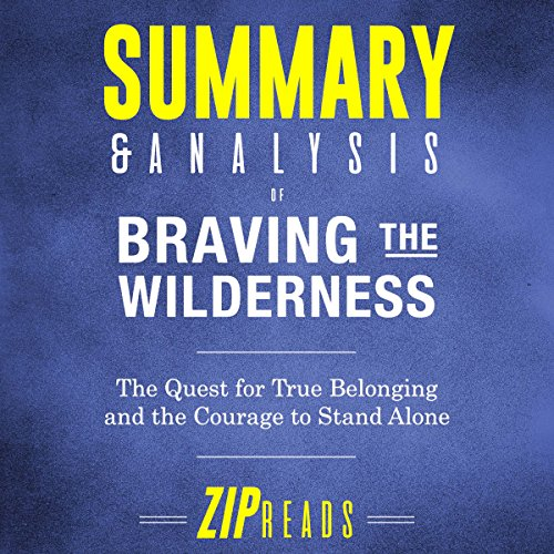 Summary & Analysis of Braving the Wilderness: The Quest for True Belonging and the Courage to Stand Alone Audiobook By Zip Reads cover art