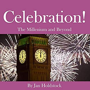 Celebration, The Millenium and Beyond