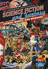 The Greenwood Encyclopedia of Science Fiction and Fantasy: Themes, Works, and Wonders (3 Volume Set)