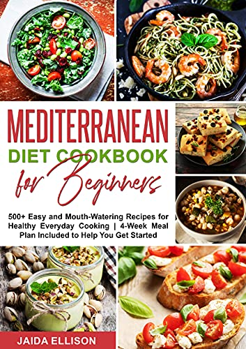 Mediterranean Diet Cookbook for Beginners: 500+ Easy and Mouth-Watering Recipes for Healthy Everyday Cooking   4-Week Meal Plan Included to Help You Get Started (English Edition)