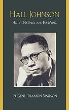 Hall Johnson: His Life, His Spirit, and His Music