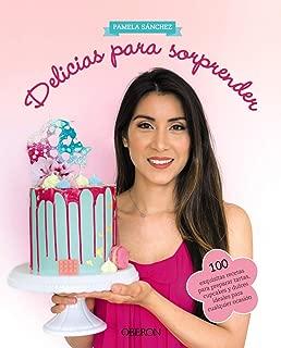 Delicias para sorprender : 100 exquisitas recetas para preparar tartas, cupcakes y dulces ideales para cualquier ocasión