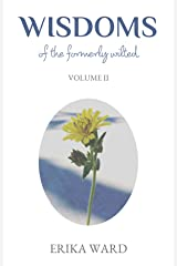 Wisdoms Of The Formerly Wilted: Volume II Kindle Edition