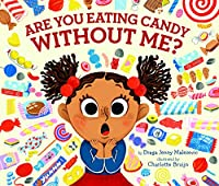 Are You Eating Candy Without Me?