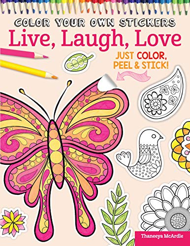 Color Your Own Stickers Live, Laugh, Love: Just Color, Peel & Stick! (Design Originals) 139 Customizable Art Decals and Coloring Tips; Pre-Cut, Self-Adhesive, Sticks to Any Dry Surface; for All Ages