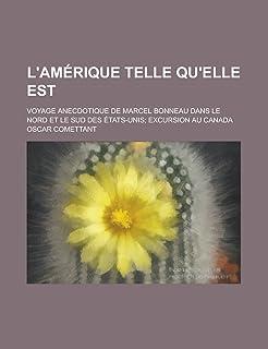 L'Amerique Telle Qu'elle Est; Voyage Anecdotique de Marcel Bonneau Dans Le Nord Et Le Sud Des Etats-Unis Excursion Au Canada