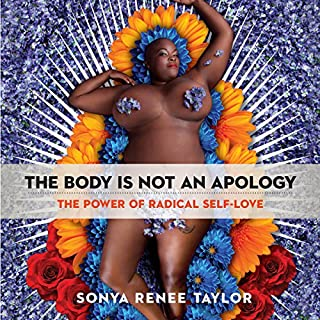 The Body Is Not an Apology     The Power of Radical Self-Love              Written by:                                                                                                                                 Sonya Renee Taylor                               Narrated by:                                                                                                                                 Sonya Renee Taylor                      Length: 4 hrs and 49 mins     16 ratings     Overall 4.9