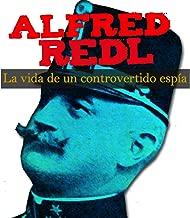 Alfred Redl [Spanish Edition]: La vida de un controvertido espía [The Life of a Controversial Spy]