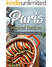 Paris Inspired Recipes: A Unique Cookbook of Decadent Paris Dishes