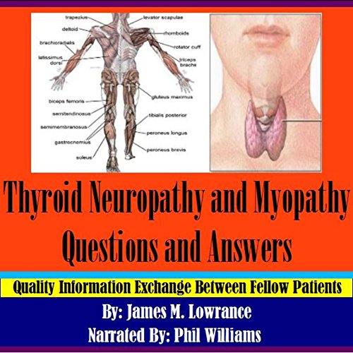 Thyroid Neuropathy and Myopathy Questions and Answers                   By:                                                                                                                                 James M. Lowrance                               Narrated by:                                                                                                                                 Phil Williams                      Length: 27 mins     1 rating     Overall 2.0