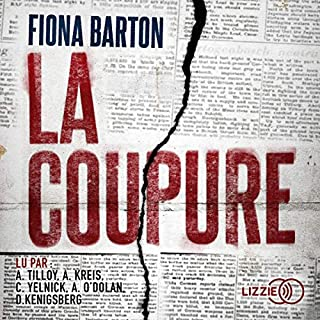 La Coupure                   Written by:                                                                                                                                 Fiona Barton                               Narrated by:                                                                                                                                 Anne Tilloy,                                                                                        Anne Kreis,                                                                                        Anne O'Dolan,                   and others                 Length: 11 hrs and 2 mins     3 ratings     Overall 4.7