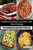 Southern Cooking, Casseroles, And Slow Cooking: The Cookbook Collection 3 Box Set (English Edition)