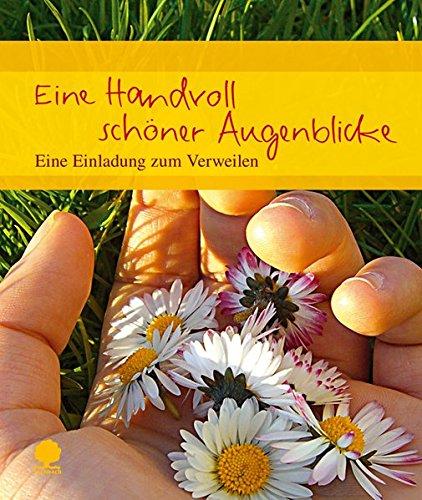 Eine Handvoll schöner Augenblicke: Eine Einladung zum Verweilen (Eschbacher Geschenkheft)