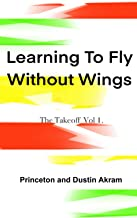 Learning To Fly Without Wings: The Take Off