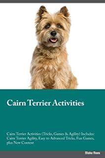 Cairn Terrier Activities Cairn Terrier Activities (Tricks, Games & Agility) Includes: Cairn Terrier Agility, Easy to Advan...