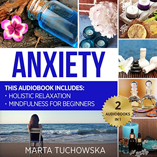 Anxiety: Mindfulness for Beginners + Holistic Relaxation audiobook cover art