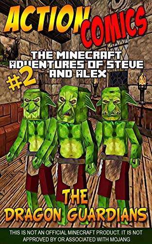 Action Comics: The Minecraft Adventures of Steve and Alex: The Dragon Guardians – Part Two (Minecraft Steve and Alex Adventures Book 58)