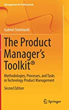 The Product Manager's Toolkit®: Methodologies, Processes, and Tasks in Technology Product Management (Management for Professionals)