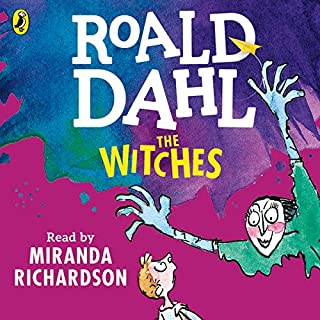 The Witches                   By:                                                                                                                                 Roald Dahl                               Narrated by:                                                                                                                                 Miranda Richardson                      Length: 4 hrs and 28 mins     319 ratings     Overall 4.6