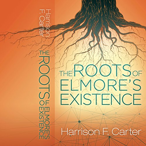 The Roots of Elmore's Existence audiobook cover art