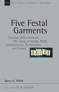 Five Festal Garments: Christian Reflections on the Song of Songs, Ruth, Lamentations, Ecclesiastes and Esther (New Studies...