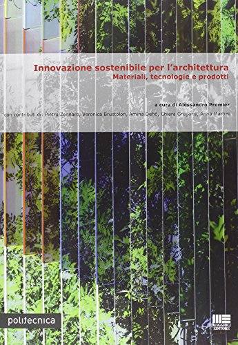 Innovazione sostenibile per l'architettura. Materiali, tecnologie e prodotti
